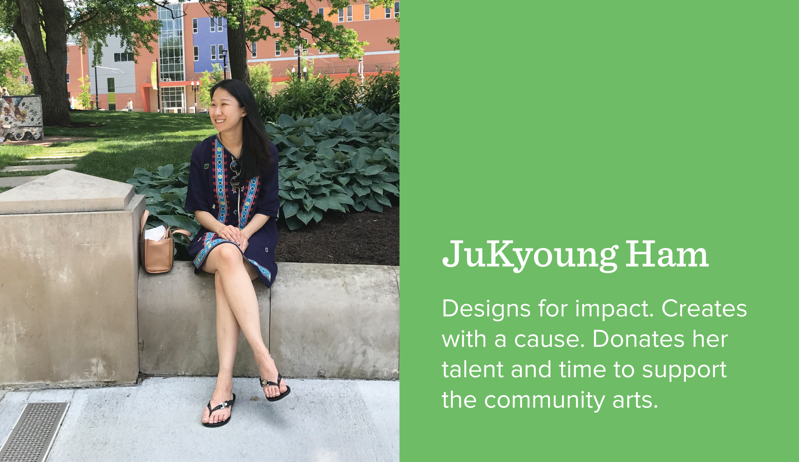 JuKyoung Ham. Designs for impact. Creates with a cause. Donates her talent and time to support the community arts.
