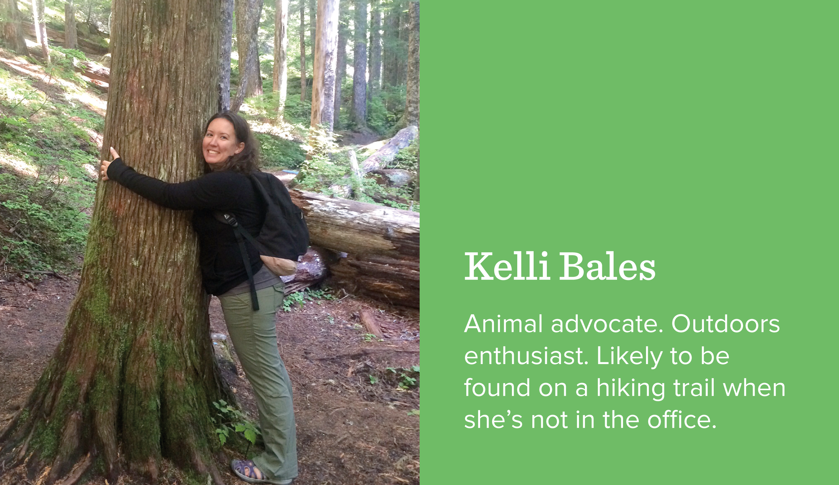 Kelli Bales. Animal advocate. Outdoors enthusiast. Likely to be found on a hiking trail when she's not in the office.
