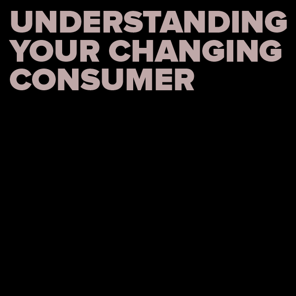 Digital Roundtable: Understanding Your Changing Consumer
