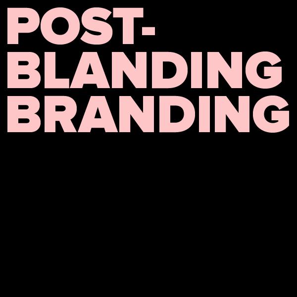 Digital Roundtable: Post-Blanding Branding