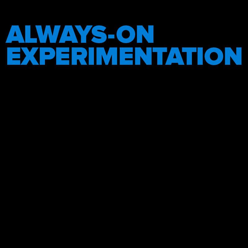Digital Roundtable: Always-on Experimentation